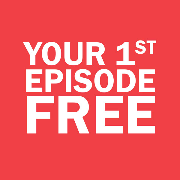 Your 1st Episode FREE
