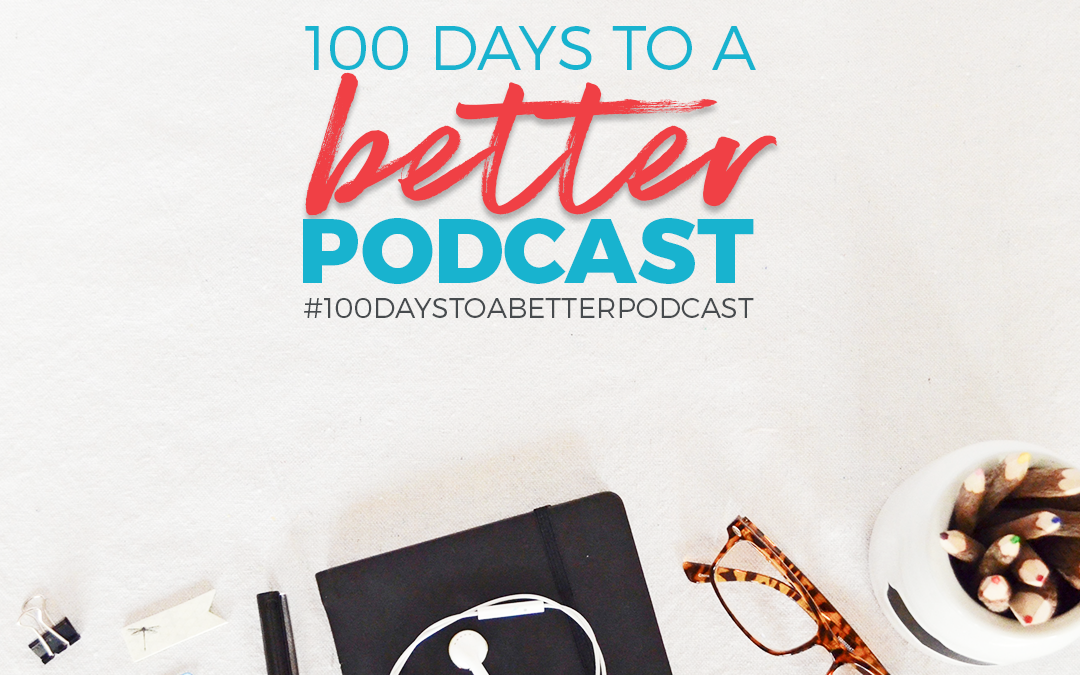 100 Days to a Better PODCAST