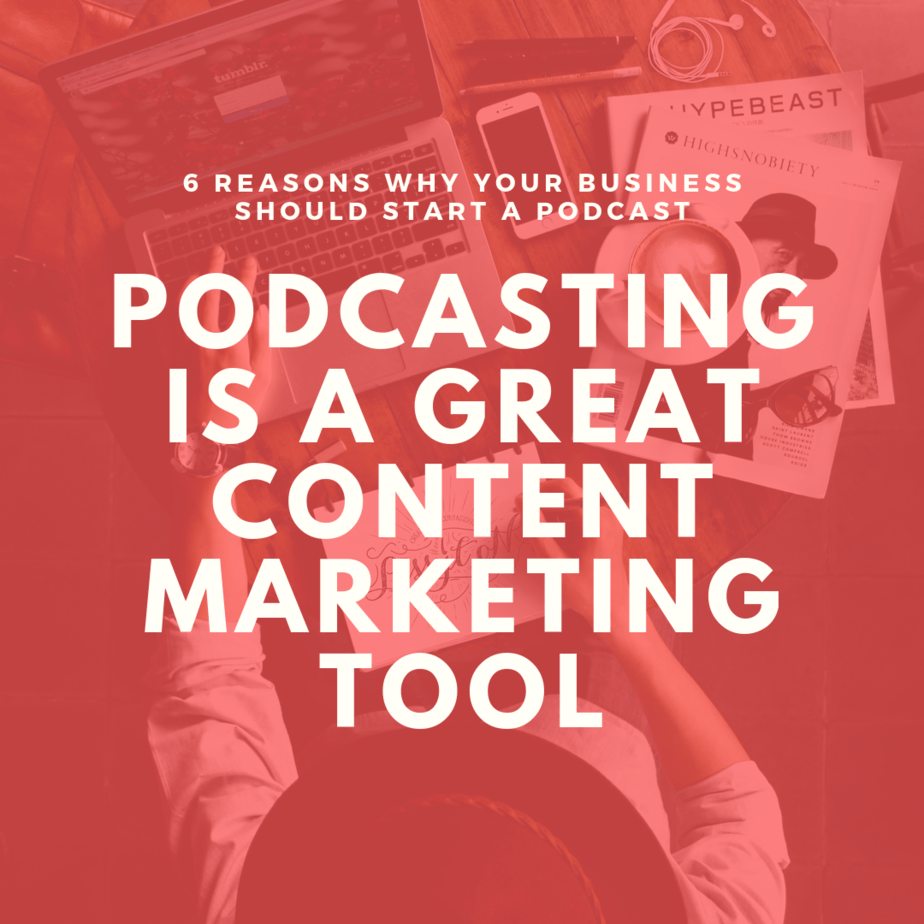 Podcasting is a Great Content Marketing Tool | 6 Reasons Why Your Business Should Start a Podcast
